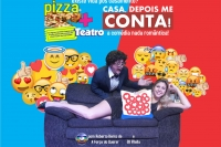 (24/02) Pizza + Teatro: Casa, Depois me Conta