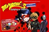 (SPPC FERIADO 25/01) Miraculos, Ladybug no Teatro!