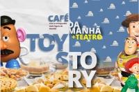 (01/12)  Café da Manhã + Teatro: Amigo Estou Aqui, incrível Mundo de Toy Story