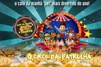 (ESP FERIADO 20/06) CAFÉ DA MANHÃ + TEATRO: O CIRCO DA PATRULHA