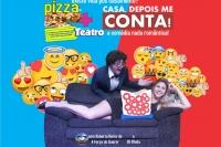(03/03) Pizza + Teatro: Casa, Depois me Conta