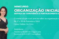Minicurso ORGANIZAÇÃO INICIAL DO SERVIÇO DE CONVIVÊNCIA E FORTALECIMENTO DE VÍNCULOS