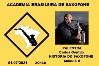 PALESTRA - HISTÓRIA DO SAXOFONE (Módulo 4) - Carlos Gontijo - 01/07/2021 - 20h30