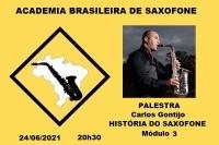 PALESTRA - HISTÓRIA DO SAXOFONE (Módulo 3) - Carlos Gontijo - 24/06/2021 - 20h30