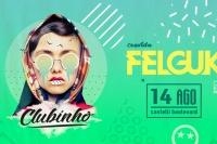 Clubinho convida Felguk